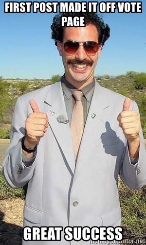 borat - First post made it off vote page Great Success
