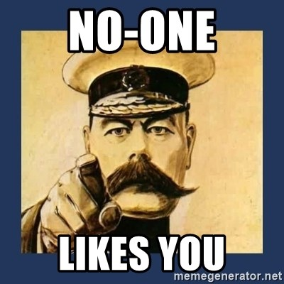 your country needs you - NO-ONE LIKES YOU