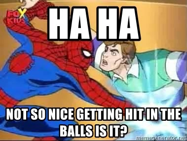spiderman balls - HA HA NOT SO NICE GETTING HIT IN THE BALLS IS IT?