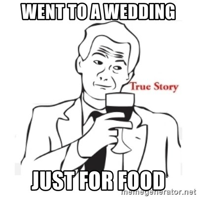 truestoryxd - WENT TO A WEDDING JUST FOR FOOD
