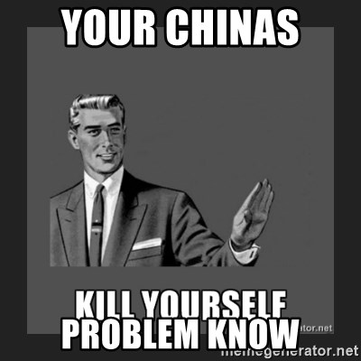 kill yourself guy - YOUR CHINAS  PROBLEM KNOW