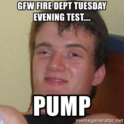 Really Stoned Guy - GFW FIRE DEPT TUESDAY EVENING TEST.... PUMP