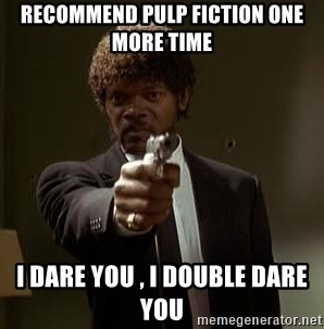 Jules Pulp Fiction - recommend pulp fiction one more time  i dare you , i double dare you