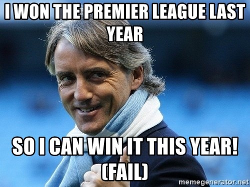 Mancini - I WON THE PREMIER LEAGUE LAST YEAR SO I CAN WIN IT THIS YEAR!(FAIL)