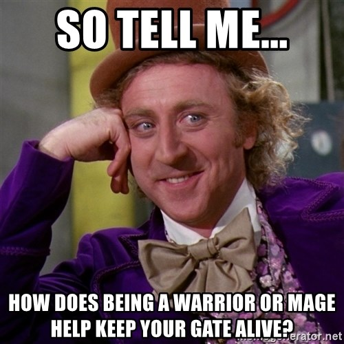 Willy Wonka - So tell Me... How does being a warrior or Mage help keep Your Gate alive?