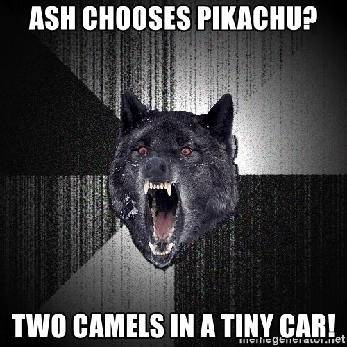 Insanity Wolf - ash chooses pikachu? two camels in a tiny car!