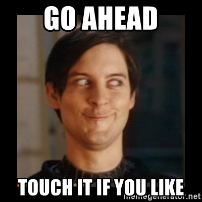Tobey_Maguire - GO AHEAD TOUCH IT IF YOU LIKE