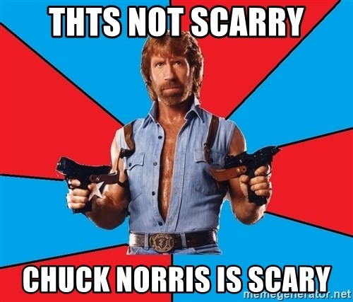 Chuck Norris  - THTS NOT SCARRY CHUCK NORRIS IS SCARY