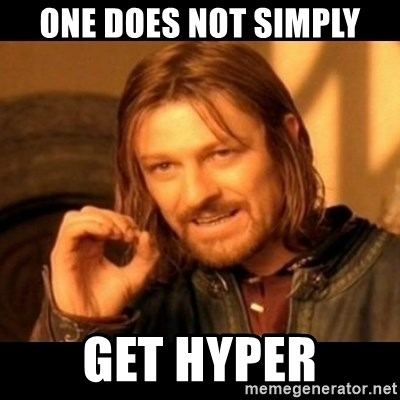 Does not simply walk into mordor Boromir  - one DOES not simply get hyper