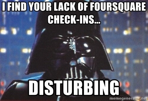Darth Vader - I find your lack of foursquare check-ins... disturbing