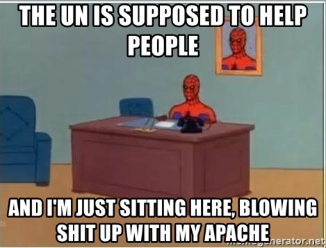 Spiderman Desk - THE UN IS SUPPOSED TO HELP PEOPLE AND I'M JUST SITTING HERE, BLOWING SHIT UP WITH MY APACHE