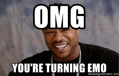 Yo Dawg - OMG You're Turning EMO