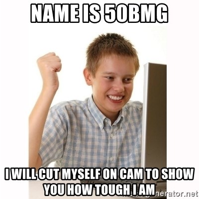 Computer kid - name is 50bmg i will cut myself on cam to show you how tough i am