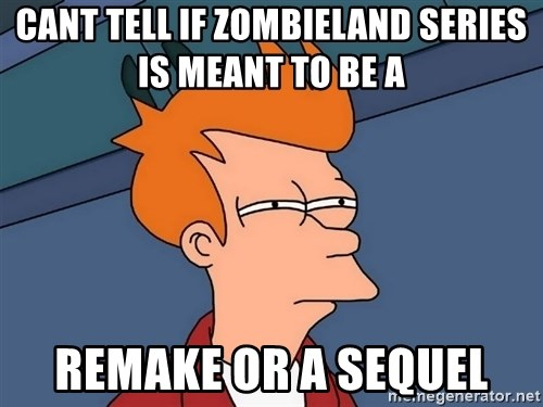 Futurama Fry - Cant Tell if Zombieland series is meant to be a  remake or a sequel