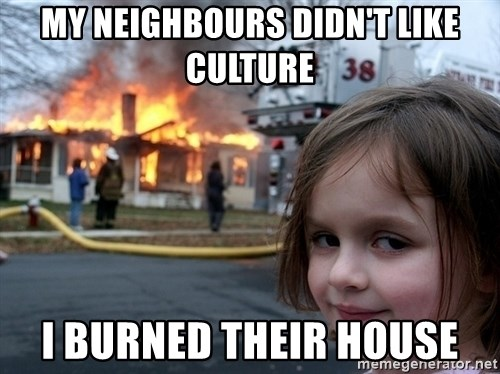 Disaster Girl - my neighbours didn't like culture i burned their house