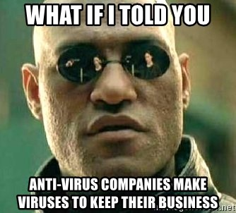 What if I told you / Matrix Morpheus - What if i told you anti-virus companies make viruses to keep their business