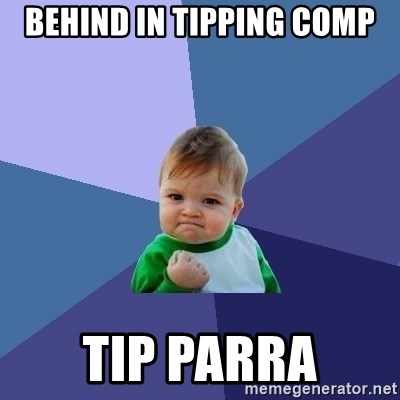 Success Kid - behind in tipping comp tip parra