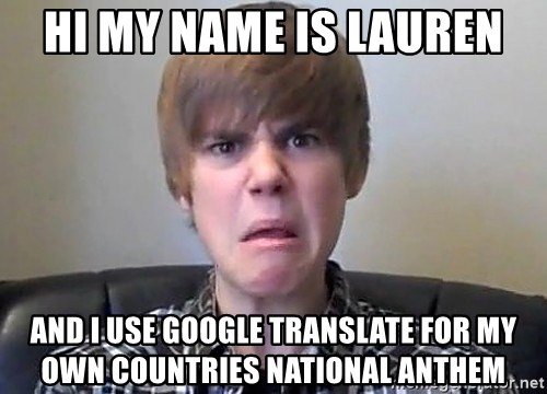 Justin Bieber 213 - Hi my name is lauren and i use google translate for my own countries national anthem