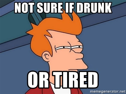 Futurama Fry - not sure if drunk or tired