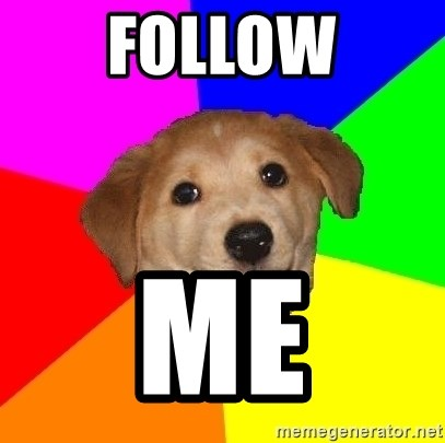 Advice Dog - FOLLOW ME