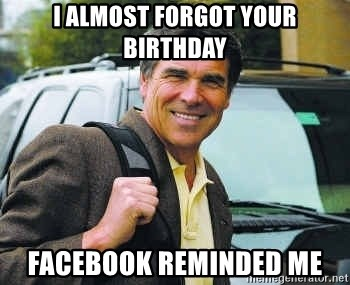 Rick Perry - i almost forgot your birthday facebook reminded me