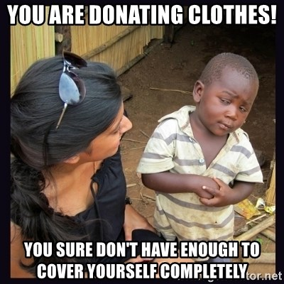 Skeptical third-world kid - You are donating clothes! You sure don't Have Enough to cover yourself completely