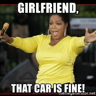 Overly-Excited Oprah!!!  - GIRLFRIEND, THAT CAR IS FINE!