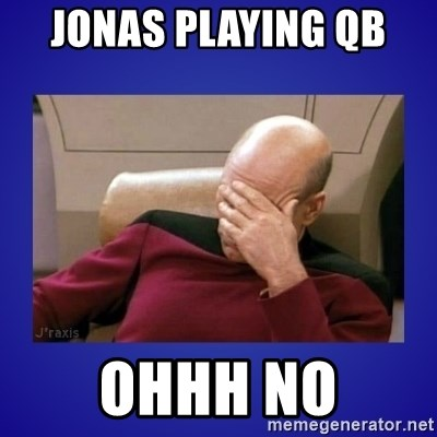 Picard facepalm  - JONAS PLAYING QB  OHHH NO