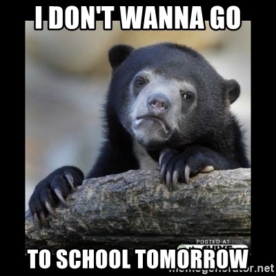 sad bear - I DON'T WANNA GO TO SCHOOL TOMORROW