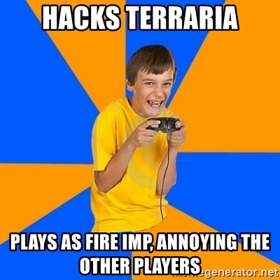 Annoying Gamer Kid - hacks terraria plays as fire imp, annoying the other players