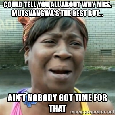 Ain't Nobody got time fo that - Could tell you all about why Mrs. Mutsvangwa's the Best But... AIn't nobody got time for that