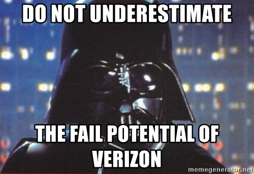 Darth Vader - Do not underestimate the fail potential of Verizon
