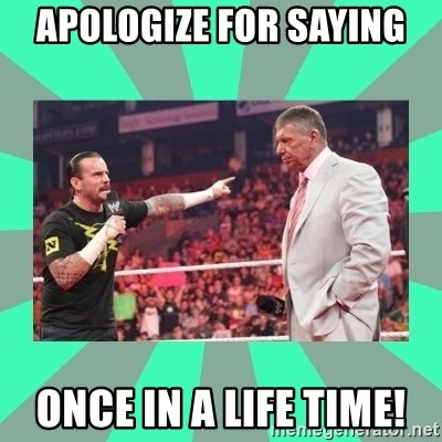 CM Punk Apologize! - APOLOGIZE FOR SAYING ONCE IN A LIFE TIME!