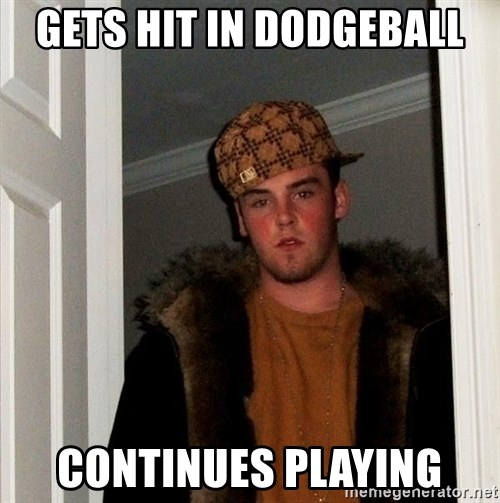 Scumbag Steve - gets hit in dodgeball continues playing
