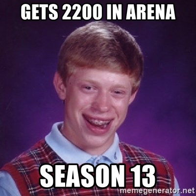 Bad Luck Brian - GETS 2200 IN ARENA SEASON 13