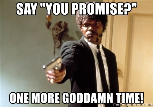 """Samuel L Jackson - say """"you promise?"""" one more goddamn time!"""