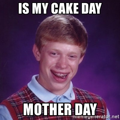 Bad Luck Brian - is my cake day mother day