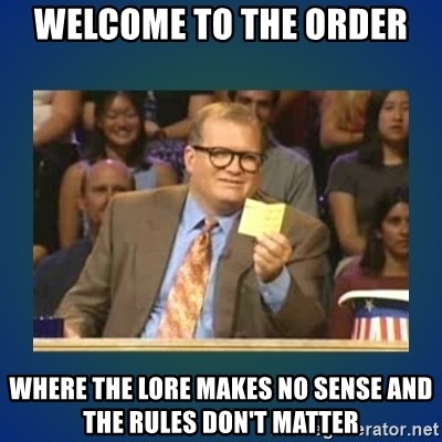 drew carey - welcome to the order where the lore makes no sense and the rules DON'T matter