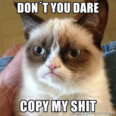 Grumpy Cat  - Don´t you dare Copy my Shit