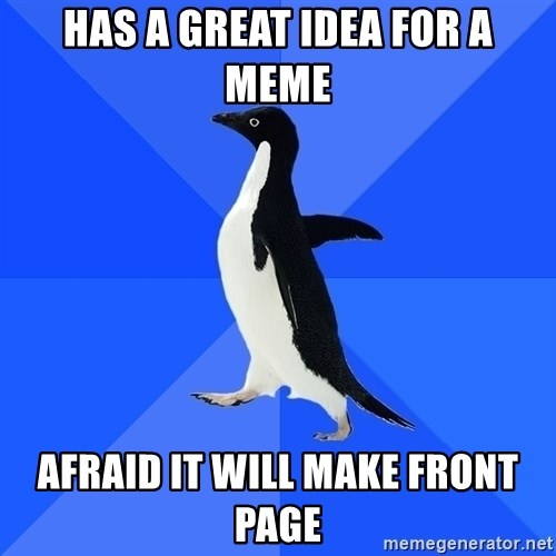 Socially Awkward Penguin - HAs a great idea for a meme Afraid it will make front page