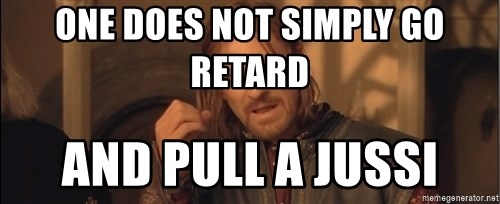 Aragorn - One does not simply go retard and pull a jussi