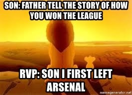 The Lion King - Son: father tell the story of how you won the league rvp: son i first left arsenal