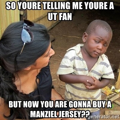 skeptical black kid - SO YOURE TELLING ME YOURE A ut FAN BUT NOW YOU ARE GONNA BUY A MANZIEL JERSEY??
