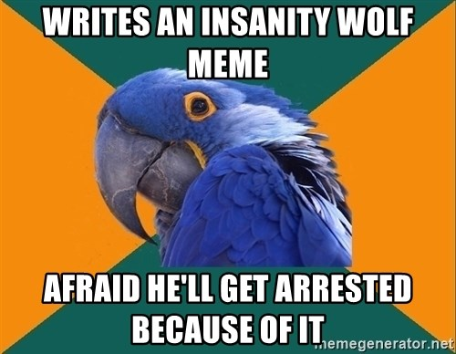 Paranoid Parrot - Writes an insanity wolf meme Afraid he'll get arrEsted because of it