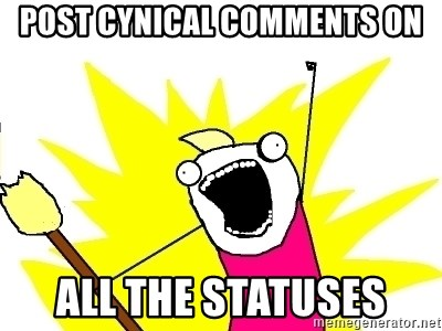 X ALL THE THINGS - post cynical comments on all the statuses