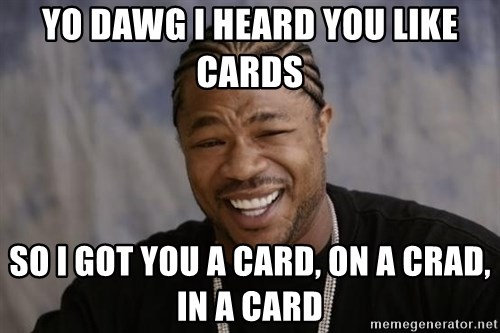 xzibit-yo-dawg - yo Dawg I heard you like  cards so i got you a card, on a crad, in a card