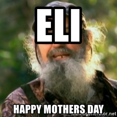 Duck Dynasty - Uncle Si  - eli happy mothers day