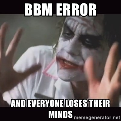 Loses Their Minds - BBM error and everyone loses THeir minds