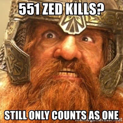 Gimli - 551 zed kills? Still only counts as one