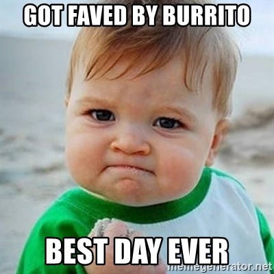 Victory Baby - got faved by burrito best day ever